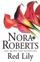 Red Lily - Number 3 in series ebook by Nora Roberts