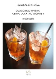 Omaggio al whisky, cento cocktail: Volume 1 ebook by Un'amica In Cucina
