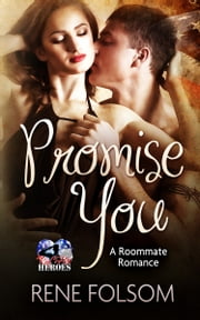 Promise You - (A Roommate Romance and Red Hot Heroes Story) ebook by Rene Folsom