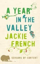 Year in the Valley: Seasons of Content ebook by Jackie French
