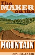 The Maker On the Mountain ebook by Kirk McLendon