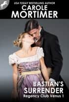 Bastian's Surrender (Regency Club Venus 1) ebook by Carole Mortimer