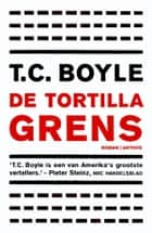 De tortillagrens ebook by TCoraghessan Boyle,Sjaak Commandeur,Gideon den Tex
