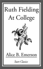 Ruth Fielding at College ebook by Alice B. Emerson