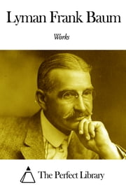Works of Lyman Frank Baum ebook by Lyman Frank Baum