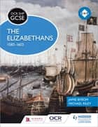 OCR GCSE History SHP: The Elizabethans, 1580-1603 eBook by Michael Riley, Jamie Byrom