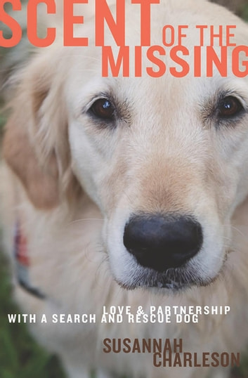 Scent of the Missing - Love and Partnership with a Search-and-Rescue Dog ebook by Susannah Charleson