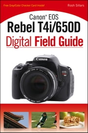 Canon EOS Rebel T4i/650D Digital Field Guide ebook by Rosh Sillars
