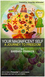 Your Magnificent Self... A Journey to Freedom ebook by Barbara Franken