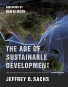 The Age of Sustainable Development ebook by Jeffrey D. Sachs, Ki-moon Ban