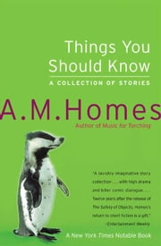 Things You Should Know - A Collection of Stories ebook by A M. Homes