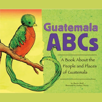 Guatemala ABCs - A Book About the People and Places of Guatemala audiobook by Marcie Aboff