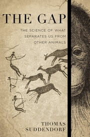 The Gap - The Science of What Separates Us from Other Animals ebook by Thomas Suddendorf