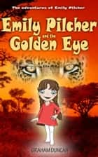 Emily Pilcher and the Golden Eye (The Adventures of Emily Pilcher Book 2) ebook by Graham Duncan