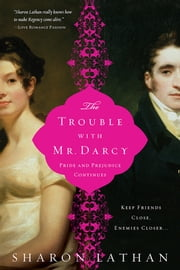 Trouble with Mr. Darcy - Pride and Prejudice continues... ebook by Sharon Lathan