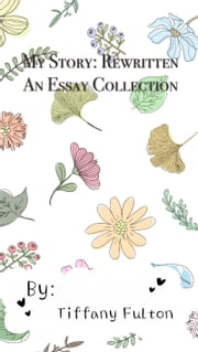 My Story: Rewritten (An Essay Collection) ebook by Tiffany Fulton