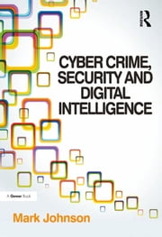 Cyber Crime, Security and Digital Intelligence ebook by Mark Johnson