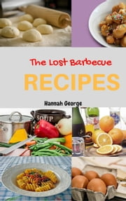 The Lost Barbecue Recipes ebook by HANNAH GEORGE