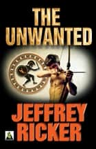 The Unwanted ebook by Jeffrey Ricker