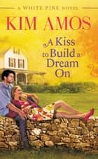 A Kiss to Build a Dream On ebook by Kim Amos