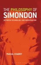 The Philosophy of Simondon - Between Technology and Individuation eBook by Graeme Kirkpatrick, Aliza Krefetz, Dr. Pascal Chabot