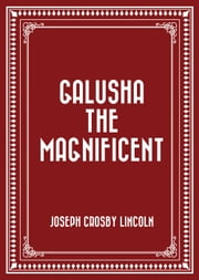 Galusha the Magnificent ebook by Joseph Crosby Lincoln