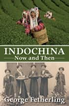 Indochina Now and Then ebook by George Fetherling