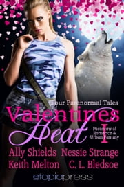 Valentines Heat I ebook by Ally Shields,Nessie Strange,Keith Melton,CL Bledsoe