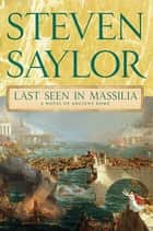 Last Seen in Massilia - A Novel of Ancient Rome ebook by Steven Saylor