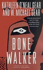 Bone Walker - Book III of the Anasazi Mysteries ebook by Kathleen O'Neal Gear, W. Michael Gear