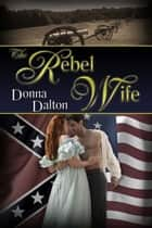 The Rebel Wife ebook by Donna  Dalton