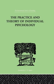 The Practice And Theory Of Individual Psychology ebook by Adler, Alfred