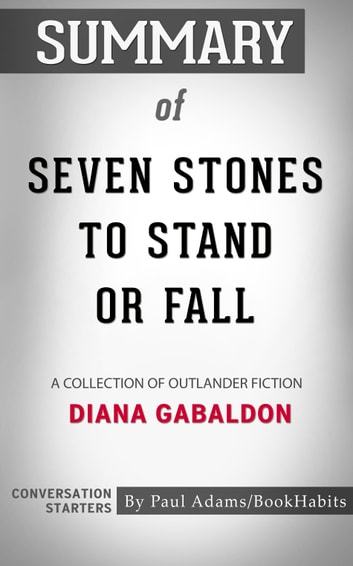 Summary of Seven Stones to Stand or Fall - A Collection of Outlander Fiction | Conversation Starters ebook by Paul Adams
