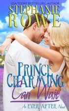 Prince Charming Can Wait (Ever After) ebook by Stephanie Rowe