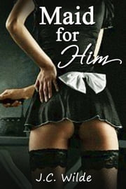 Maid for Him - Billionaire Boss Romance ebook by JC Wilde