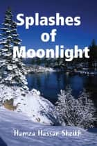 Splashes of Moonlight ebook by Hamza Hassan Sheikh