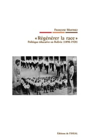 « Régénérer la race » - Politique éducative en Bolivie (1898-1920) ebook by Françoise Martinez