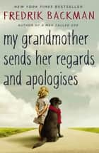 My Grandmother Sends Her Regards and Apologises ebook by Fredrik Backman, Henning Koch