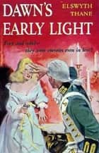 Dawn's Early Light ebook by Elswyth Thane