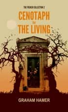 Cenotaph for the Living - The French Collection, #2 ekitaplar by Graham Hamer