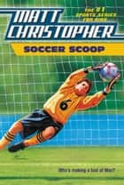 Soccer Scoop - Who's making a fool of Mac? ebook by Matt Christopher, The #1 Sports Writer for Kids