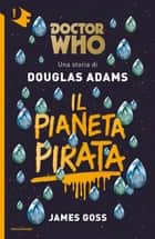 Doctor Who. Il Pianeta Pirata ebook by Douglas Adams