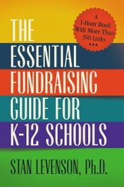 The Essential Fundraising Guide for K-12 Schools - A 1-Hour Book With More Than 350 Links ebook by Stan levenson