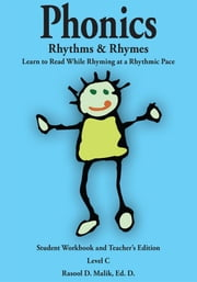 Phonics, Rhythms, & Rhymes-Level C - Learn to Read While Rhyming at a Rhythmic Pace-Student Workbook and Teacher's Edition ebook by Rasool D. Malik, Ed. D.