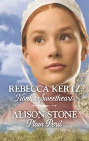 Noah's Sweetheart & Plain Peril ebook by Rebecca Kertz, Alison Stone