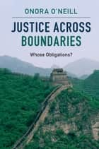 Justice across Boundaries - Whose Obligations? 電子書 by Onora O'Neill