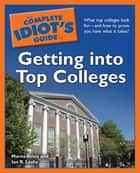 The Complete Idiot's Guide to Getting Into Top Colleges ebook by Marna Atkin, Ian R. Leslie