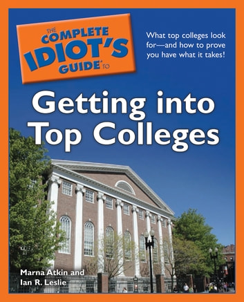The Complete Idiot's Guide to Getting Into Top Colleges ebook by Marna Atkin,Ian R. Leslie