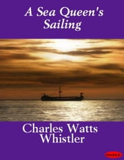 A Sea Queen's Sailing ebook by Charles Watts Whistler