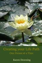Creating your Life Path ebook by Karen Downing